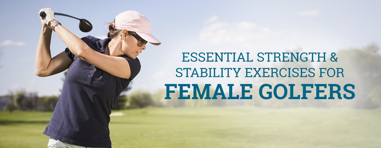 Essential strength and stability exercises for female golfers