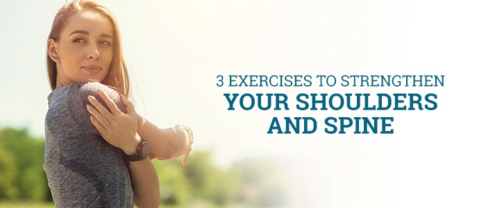 Three Exercises To Strengthen Your Shoulders and Spine
